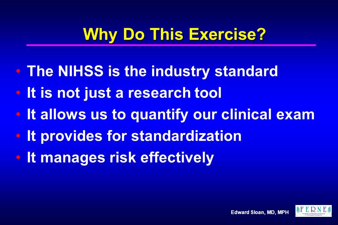 Edward Sloan, MD, MPH NIHSS Elements: Cerebellar Limb ataxia0-2 pts Cerebellar: 2 points total