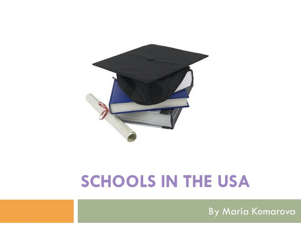 SCHOOLS IN THE USA By Maria Komarova