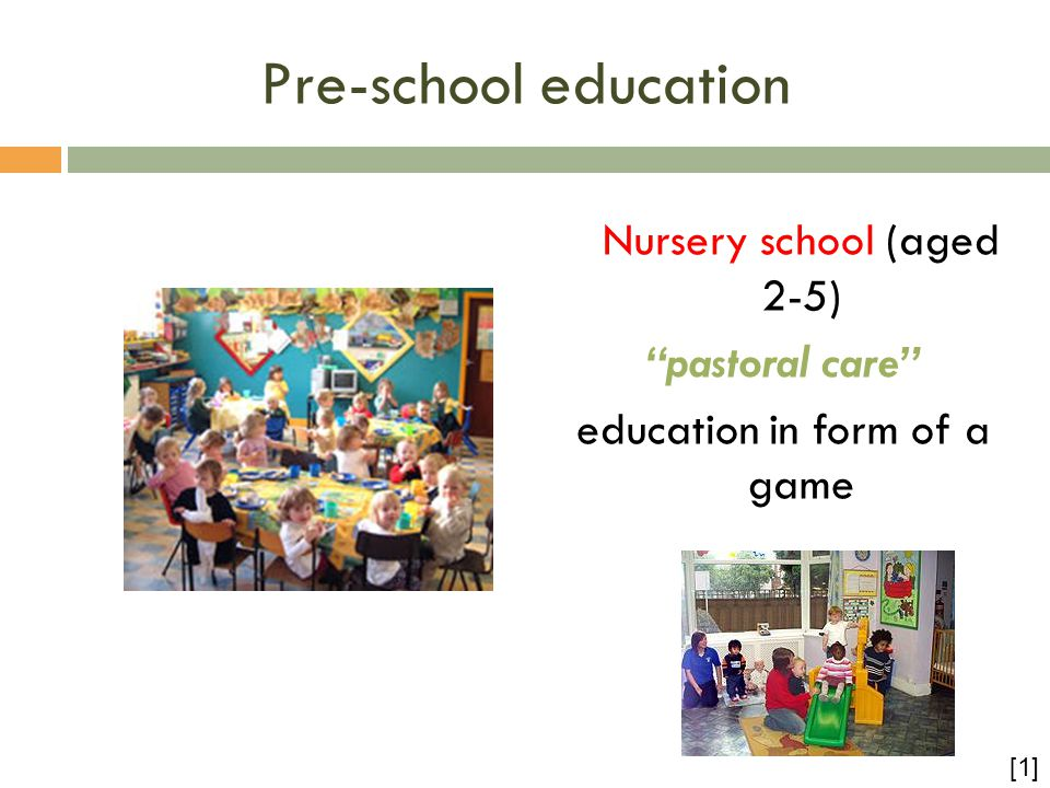 Pre-school education Nursery school (aged 2-5) pastoral care education in form of a game [1]