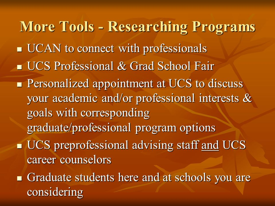 More Tools - Researching Programs UCAN to connect with professionals UCAN to connect with professionals UCS Professional & Grad School Fair UCS Profes