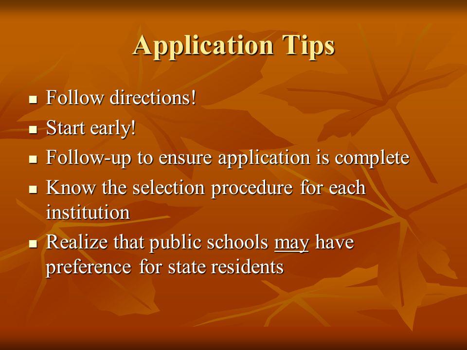 Application Tips Follow directions! Follow directions! Start early! Start early! Follow-up to ensure application is complete Follow-up to ensure appli