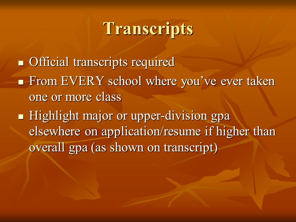 Transcripts Official transcripts required Official transcripts required From EVERY school where you've ever taken one or more class From EVERY school
