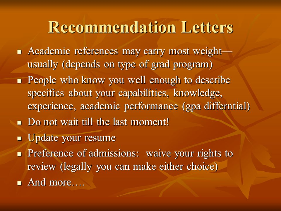 Recommendation Letters Academic references may carry most weight— usually (depends on type of grad program) Academic references may carry most weight—