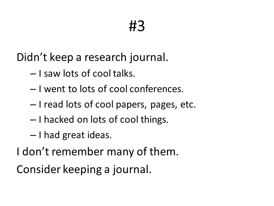 #3 Didn't keep a research journal. – I saw lots of cool talks.