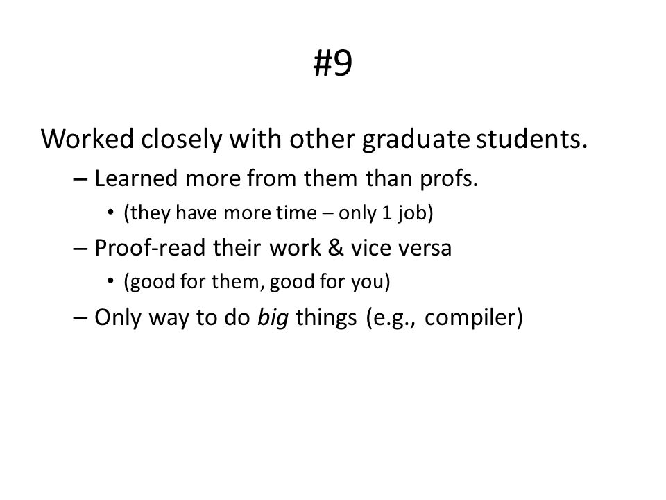 #9 Worked closely with other graduate students. – Learned more from them than profs.