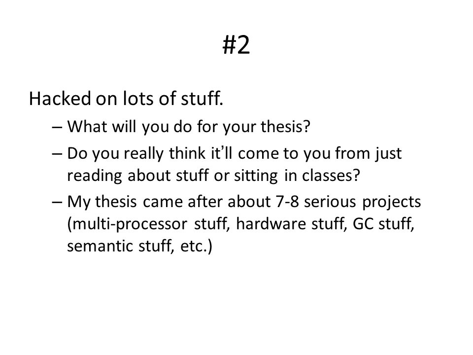 #2 Hacked on lots of stuff. – What will you do for your thesis.