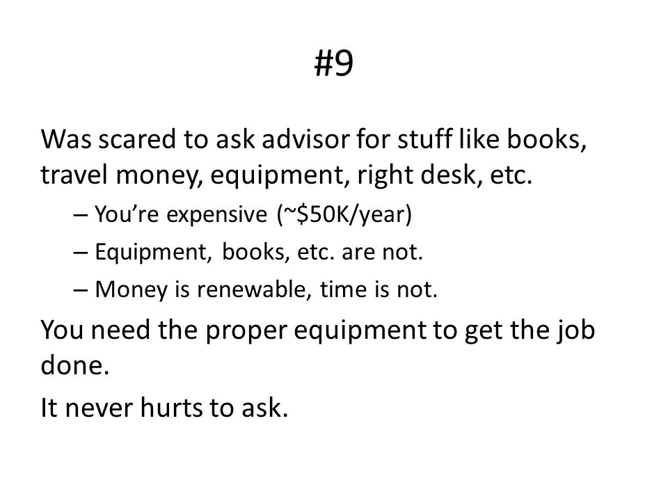#9 Was scared to ask advisor for stuff like books, travel money, equipment, right desk, etc.
