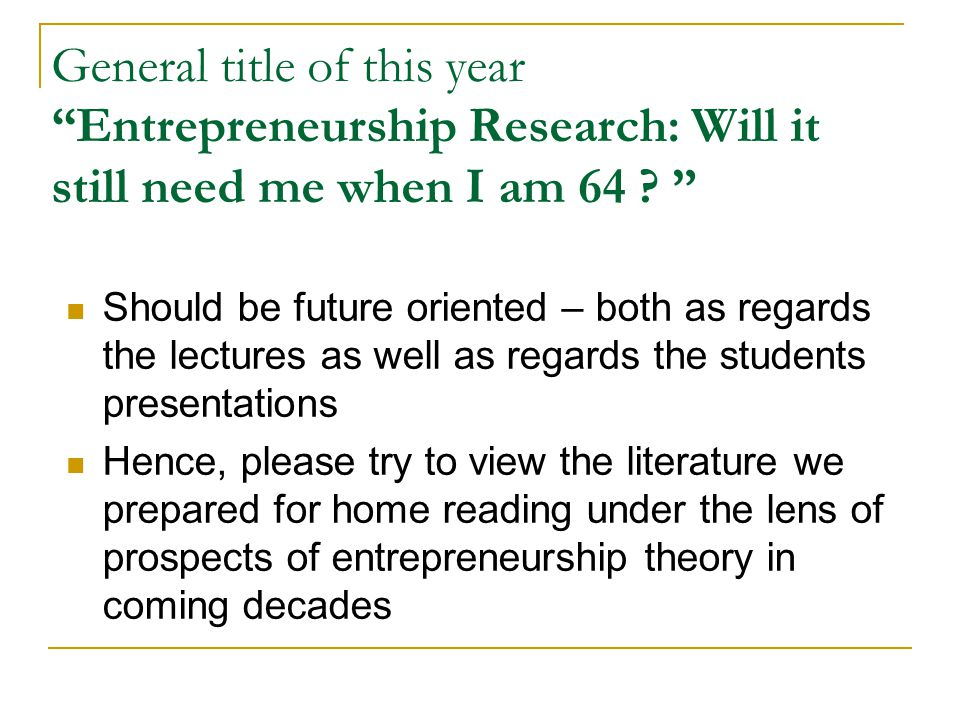 General title of this year Entrepreneurship Research: Will it still need me when I am 64 .