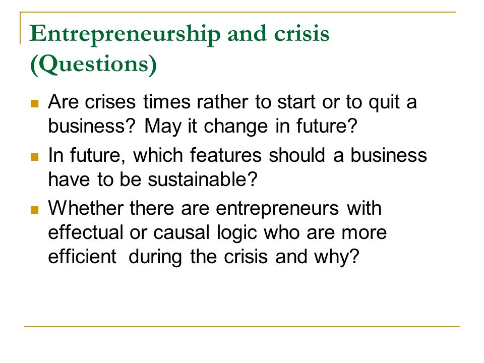 Entrepreneurship and crisis (Questions) Are crises times rather to start or to quit a business.