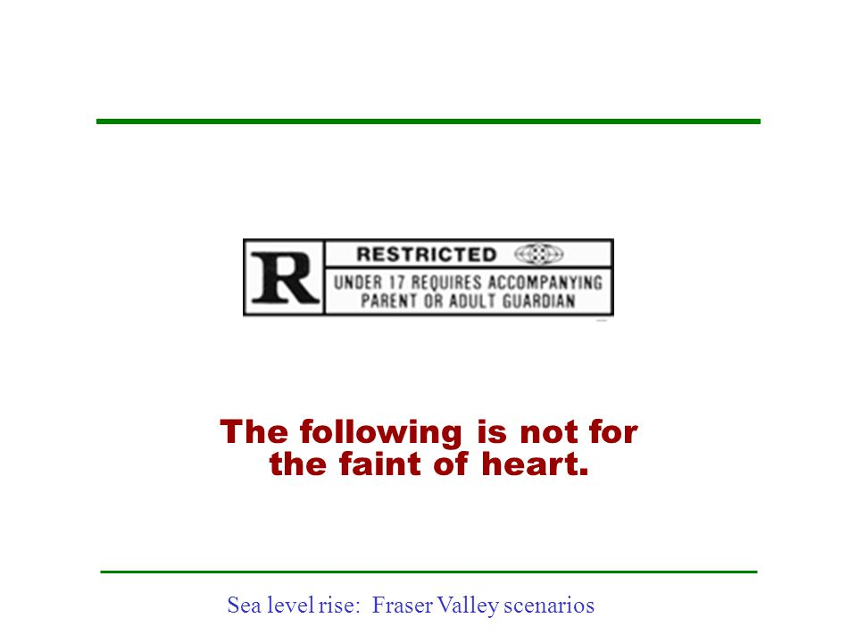 Sea level rise: Fraser Valley scenarios Ecological Footprint: Climate Change Source: Millennium Ecosystem Assessment