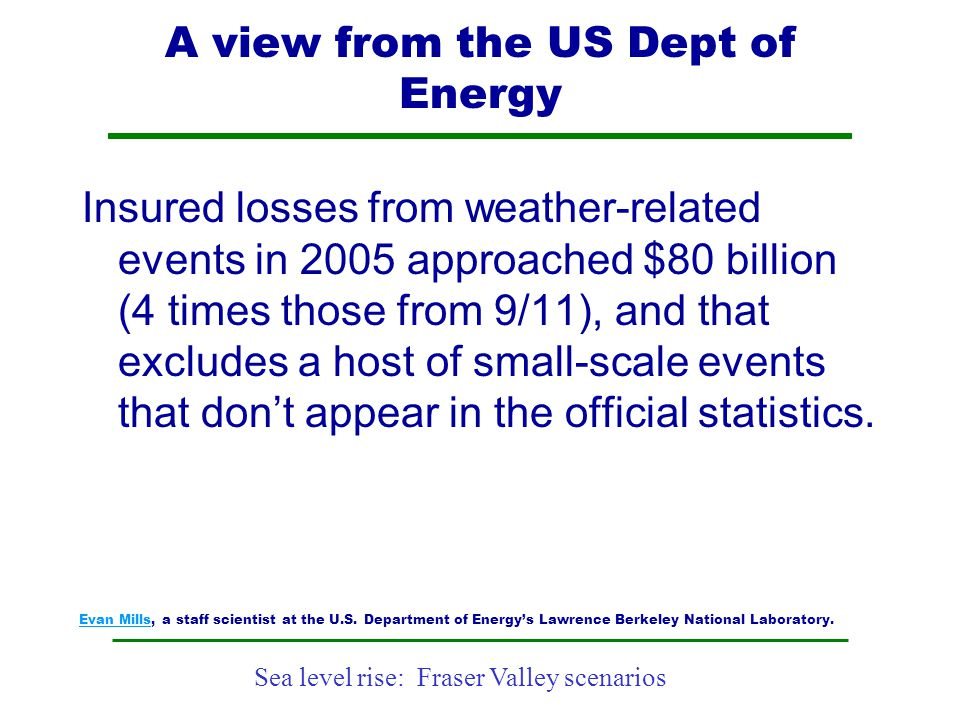 Sea level rise: Fraser Valley scenarios A view from the US Dept of Energy Insured losses from weather-related events in 2005 approached $80 billion (4