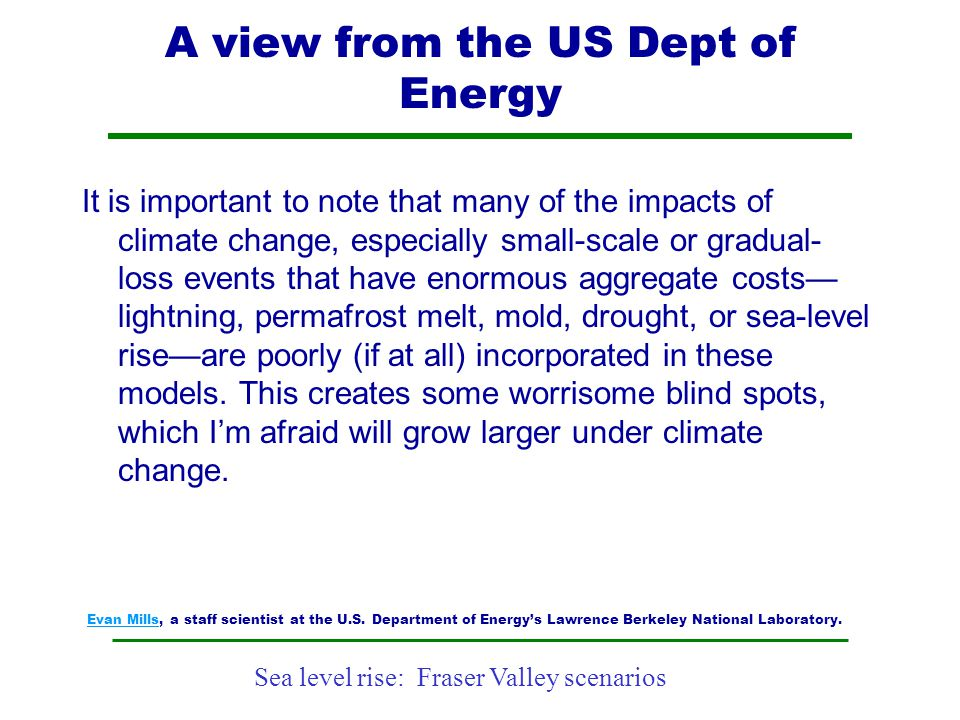 Sea level rise: Fraser Valley scenarios A view from the US Dept of Energy It is important to note that many of the impacts of climate change, especial
