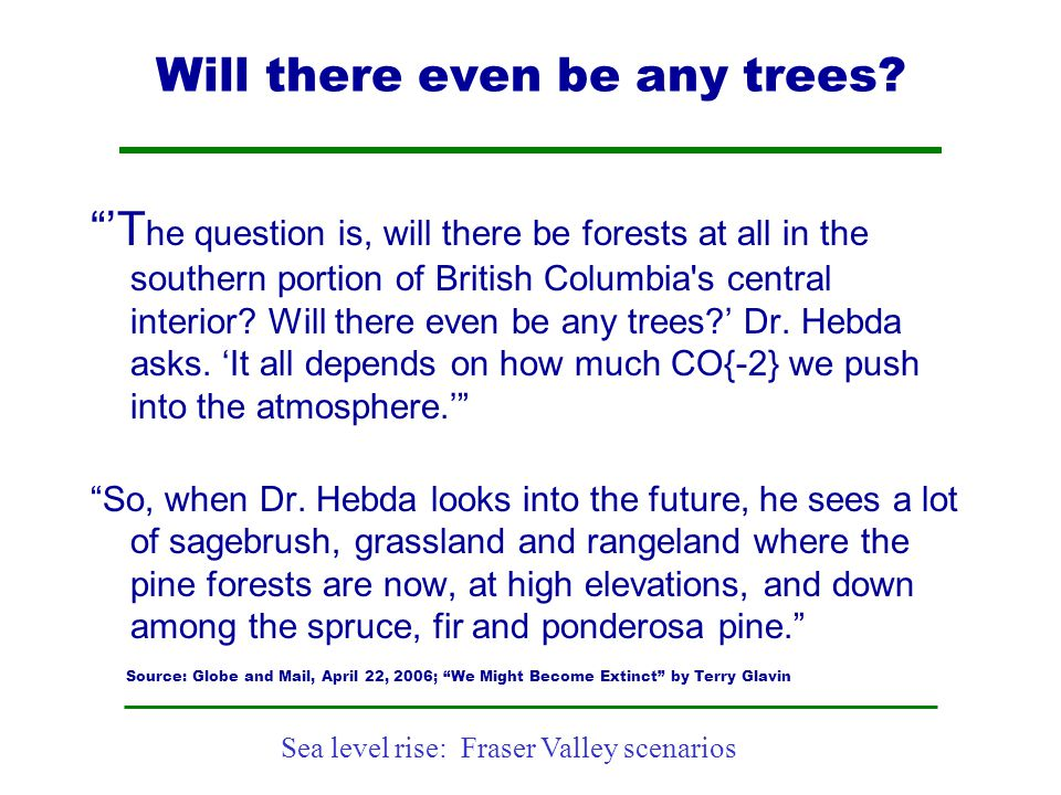 """Sea level rise: Fraser Valley scenarios Will there even be any trees? """"'T he question is, will there be forests at all in the southern portion of Brit"""