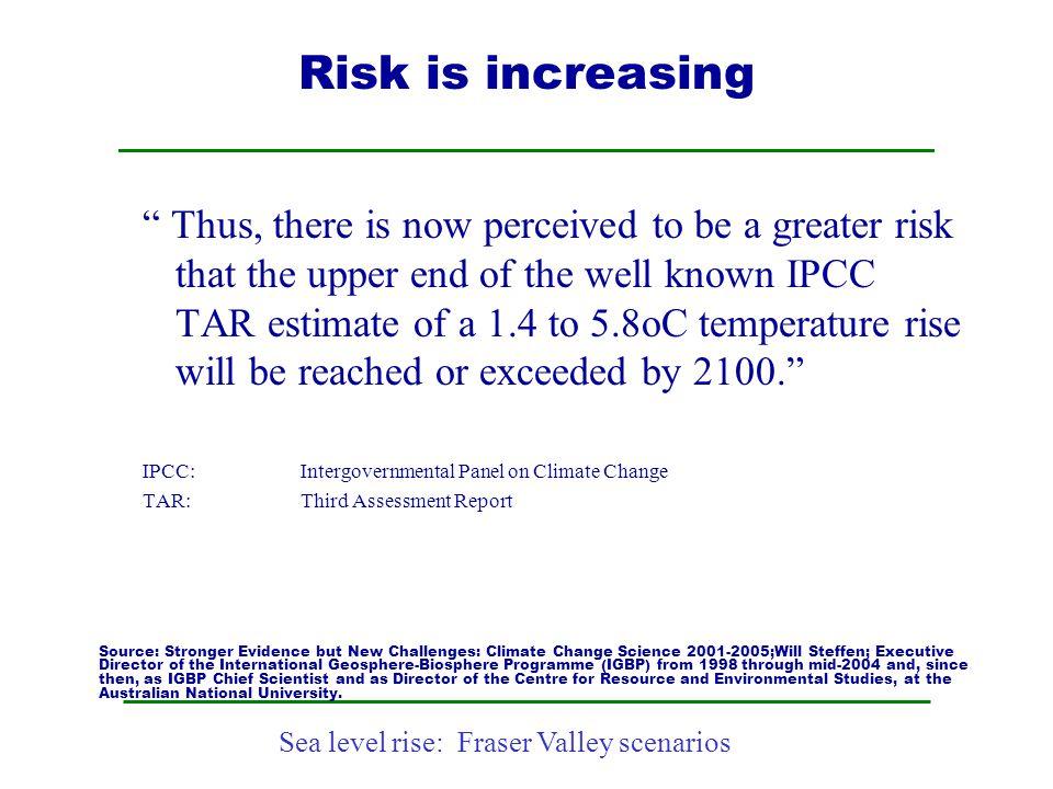 """Sea level rise: Fraser Valley scenarios Risk is increasing """" Thus, there is now perceived to be a greater risk that the upper end of the well known IP"""