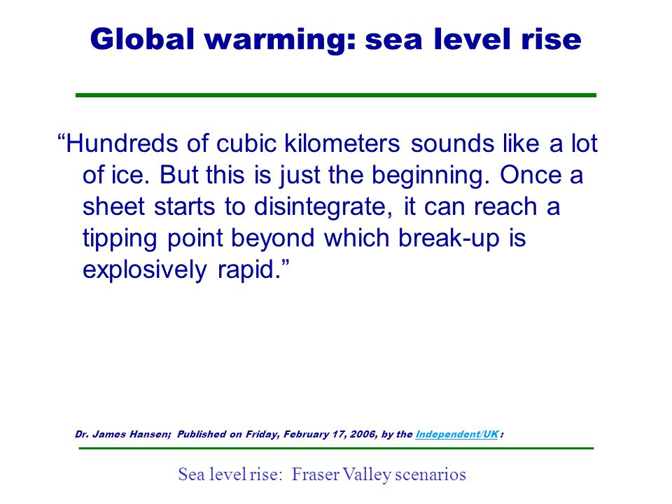 """Sea level rise: Fraser Valley scenarios Global warming: sea level rise """"Hundreds of cubic kilometers sounds like a lot of ice. But this is just the be"""