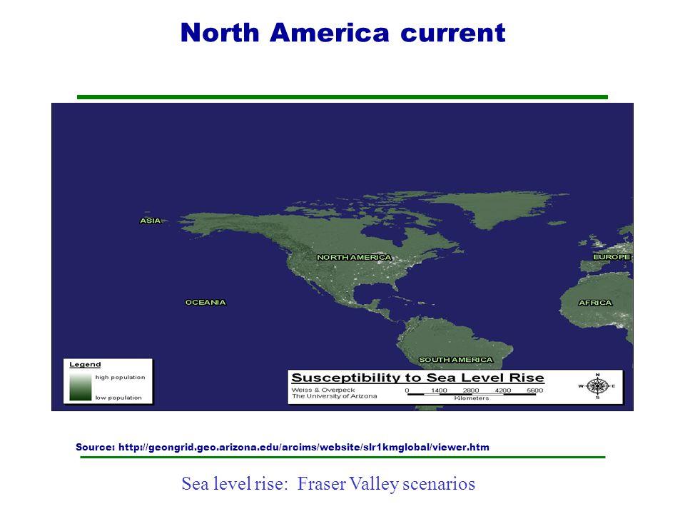 Sea level rise: Fraser Valley scenarios North America current Source: http://geongrid.geo.arizona.edu/arcims/website/slr1kmglobal/viewer.htm