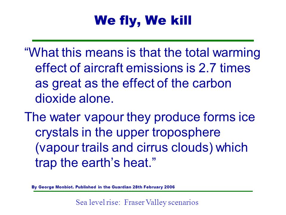 """Sea level rise: Fraser Valley scenarios We fly, We kill """"What this means is that the total warming effect of aircraft emissions is 2.7 times as great"""