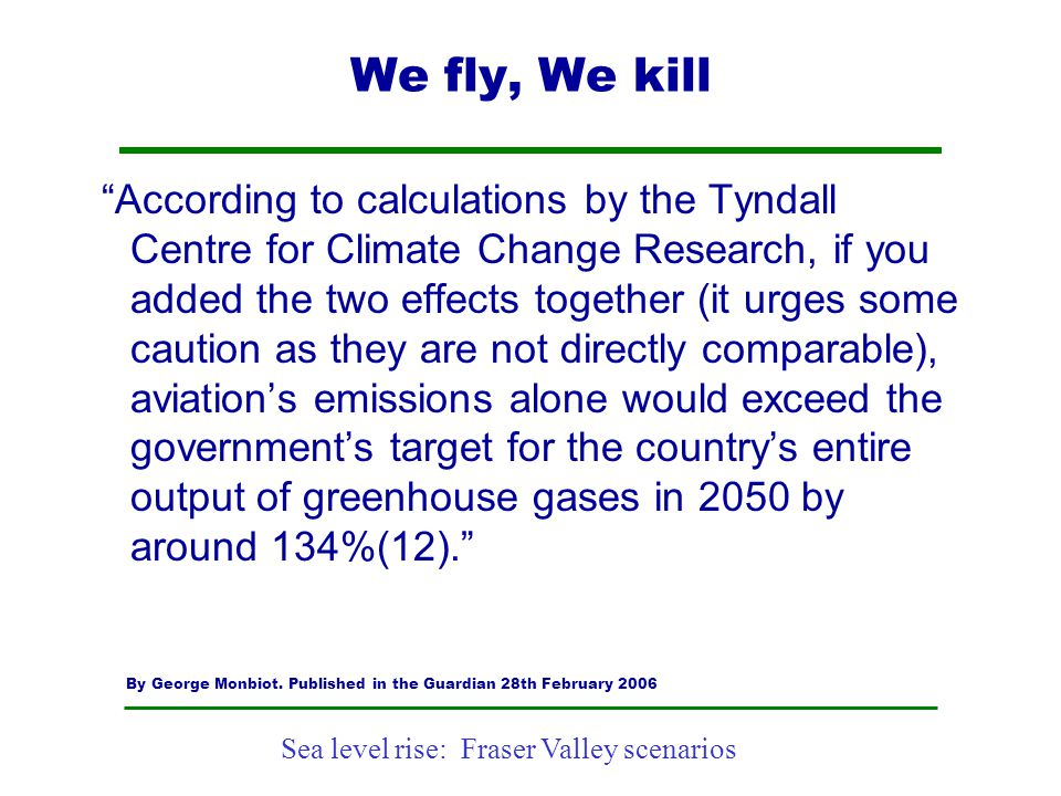 """Sea level rise: Fraser Valley scenarios We fly, We kill """"According to calculations by the Tyndall Centre for Climate Change Research, if you added the"""