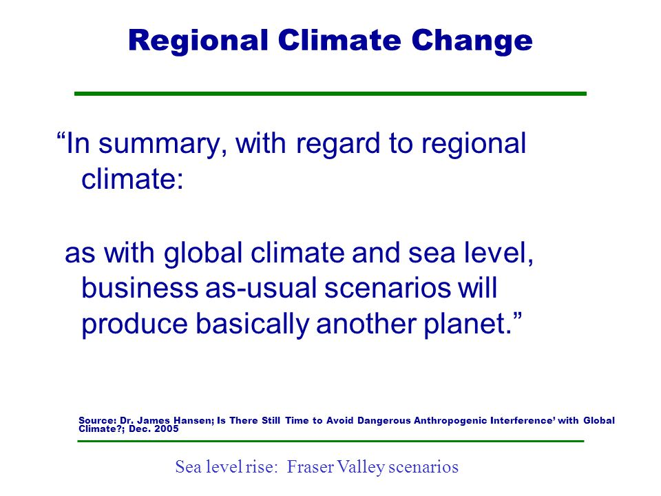 """Sea level rise: Fraser Valley scenarios Regional Climate Change """"In summary, with regard to regional climate: as with global climate and sea level, bu"""