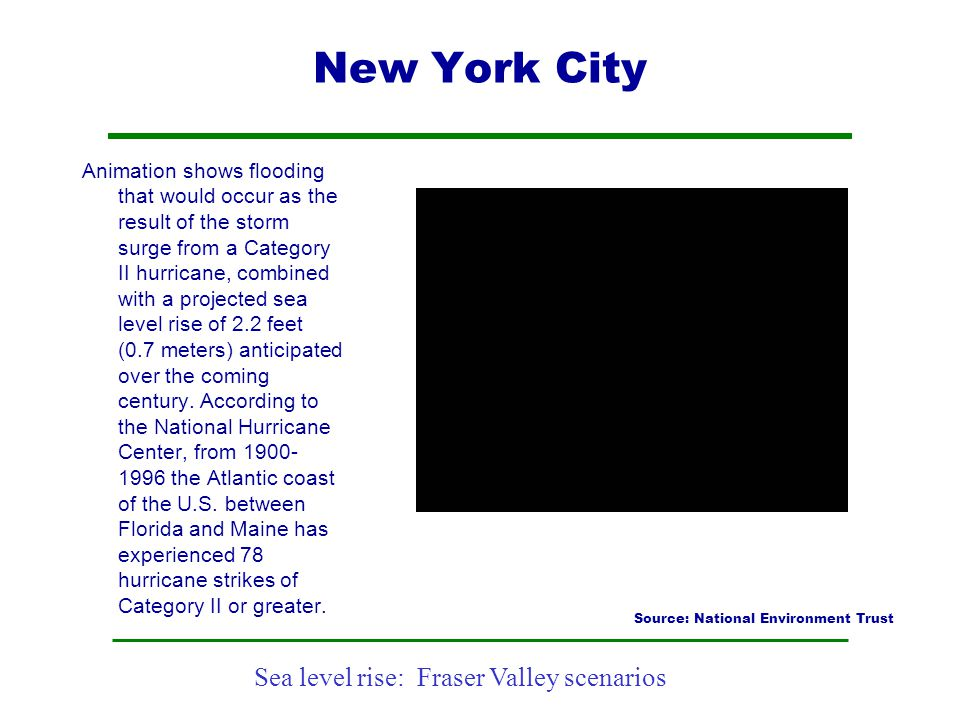 Sea level rise: Fraser Valley scenarios New York City Animation shows flooding that would occur as the result of the storm surge from a Category II hu