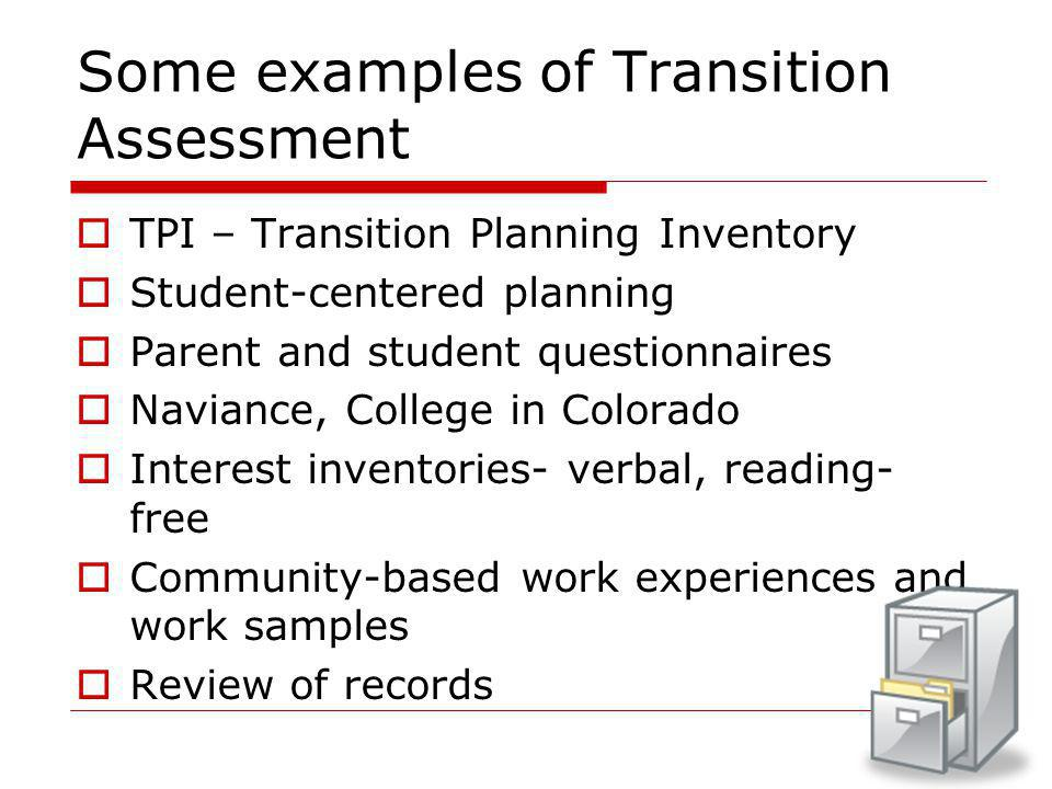 15 Some examples of Transition Assessment  TPI – Transition Planning Inventory  Student-centered planning  Parent and student questionnaires  Navi