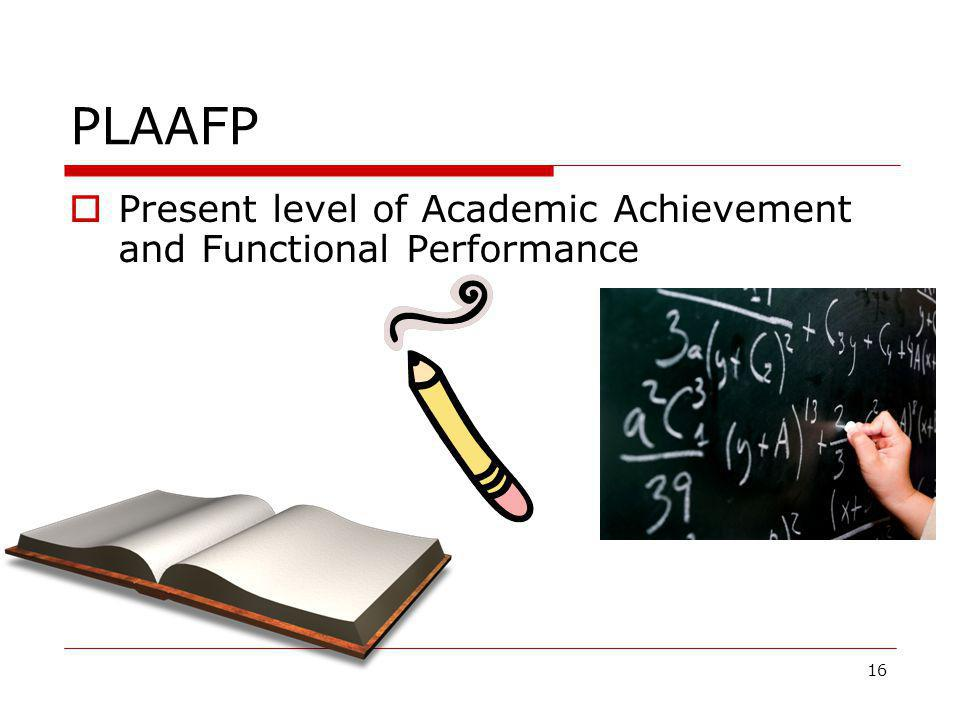 PLAAFP  Present level of Academic Achievement and Functional Performance 16