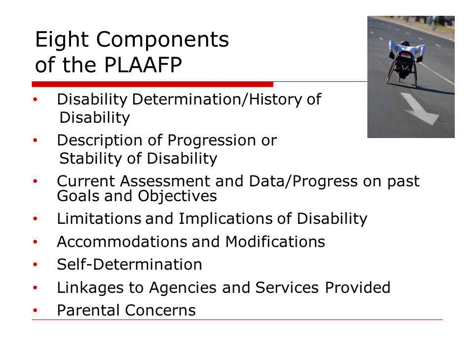 Eight Components of the PLAAFP Disability Determination/History of Disability Description of Progression or Stability of Disability Current Assessment