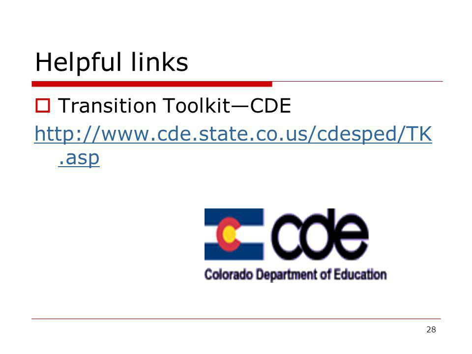 Helpful links  Transition Toolkit—CDE http://www.cde.state.co.us/cdesped/TK.asp 28