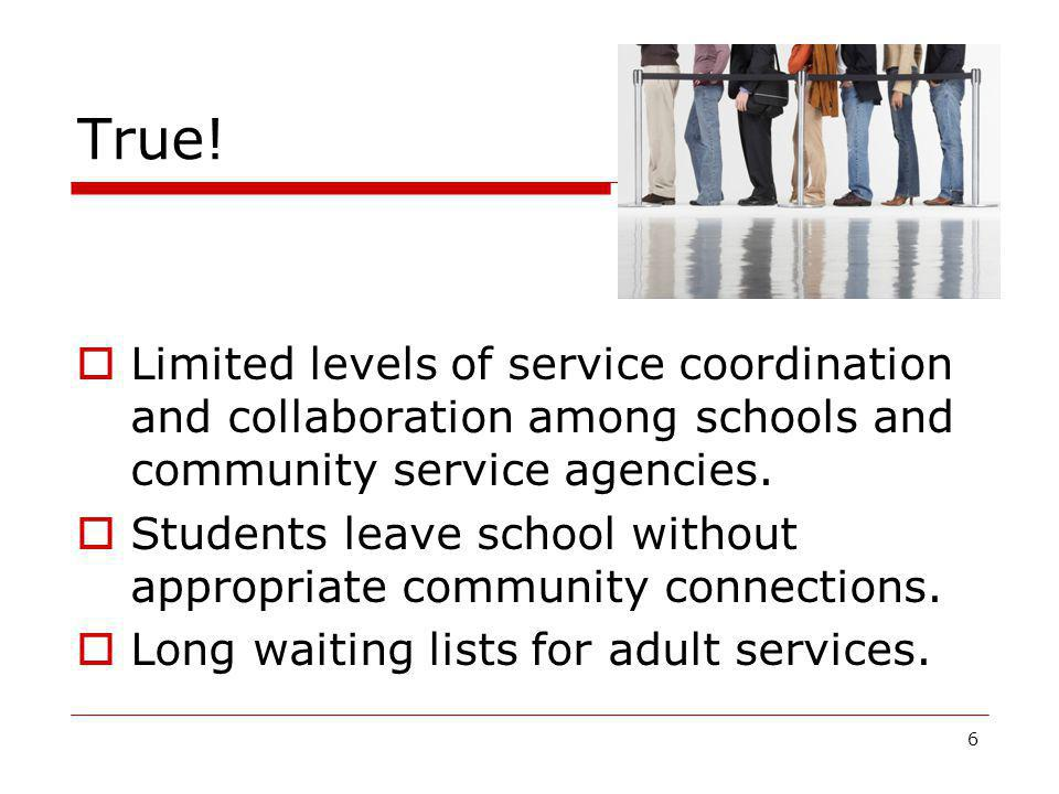 True!  Limited levels of service coordination and collaboration among schools and community service agencies.  Students leave school without appropr