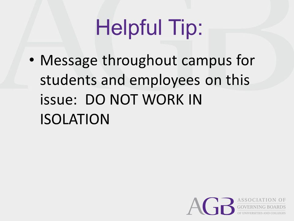 Helpful Tip: Message throughout campus for students and employees on this issue: DO NOT WORK IN ISOLATION