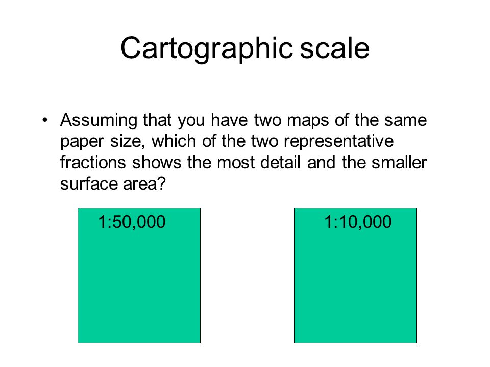 Large versus small cartographic scale Large cartographic scaleSmall cartographic scale