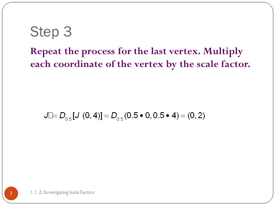Step : Investigating Scale Factors 6 Repeat the process with another vertex.