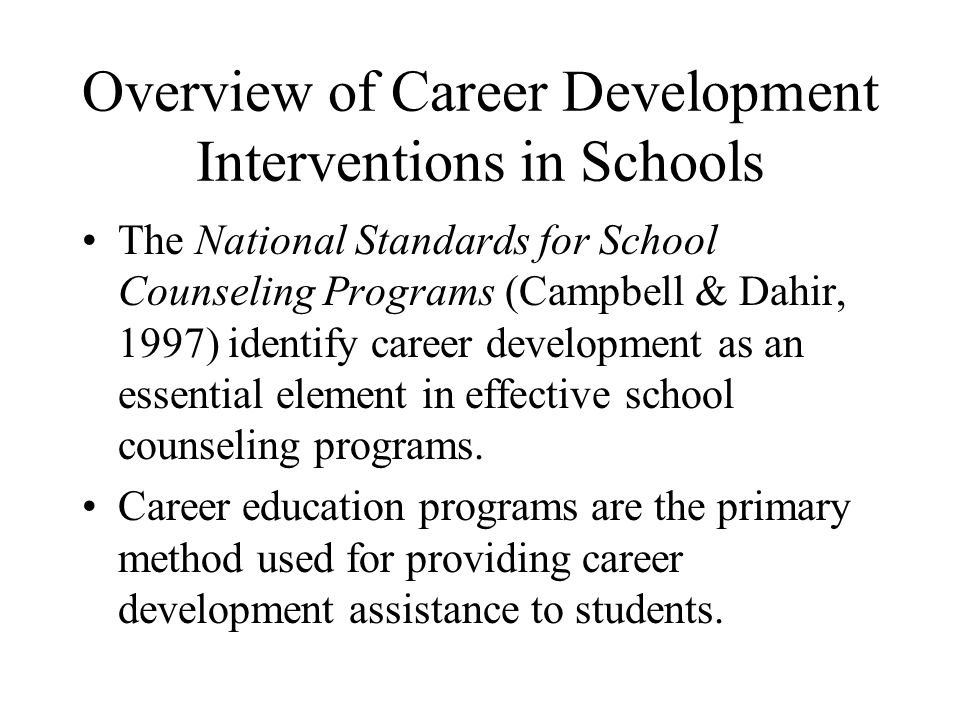 Overview of Career Development Interventions in Schools The National Standards for School Counseling Programs (Campbell & Dahir, 1997) identify career