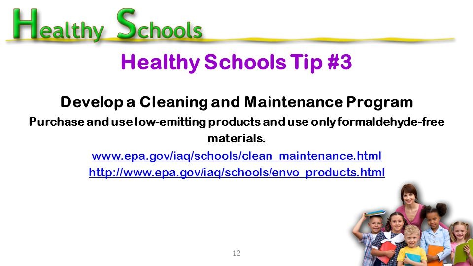 Develop a Cleaning and Maintenance Program Purchase and use low-emitting products and use only formaldehyde-free materials. www.epa.gov/iaq/schools/cl