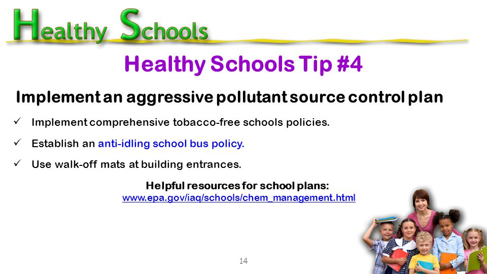 Implement comprehensive tobacco-free schools policies. Establish an anti-idling school bus policy. Use walk-off mats at building entrances. Helpful re