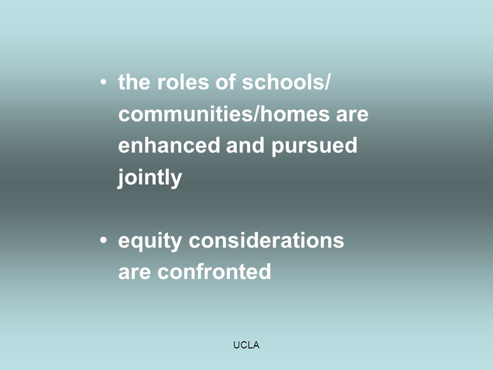 UCLA the roles of schools/ communities/homes are enhanced and pursued jointly equity considerations are confronted