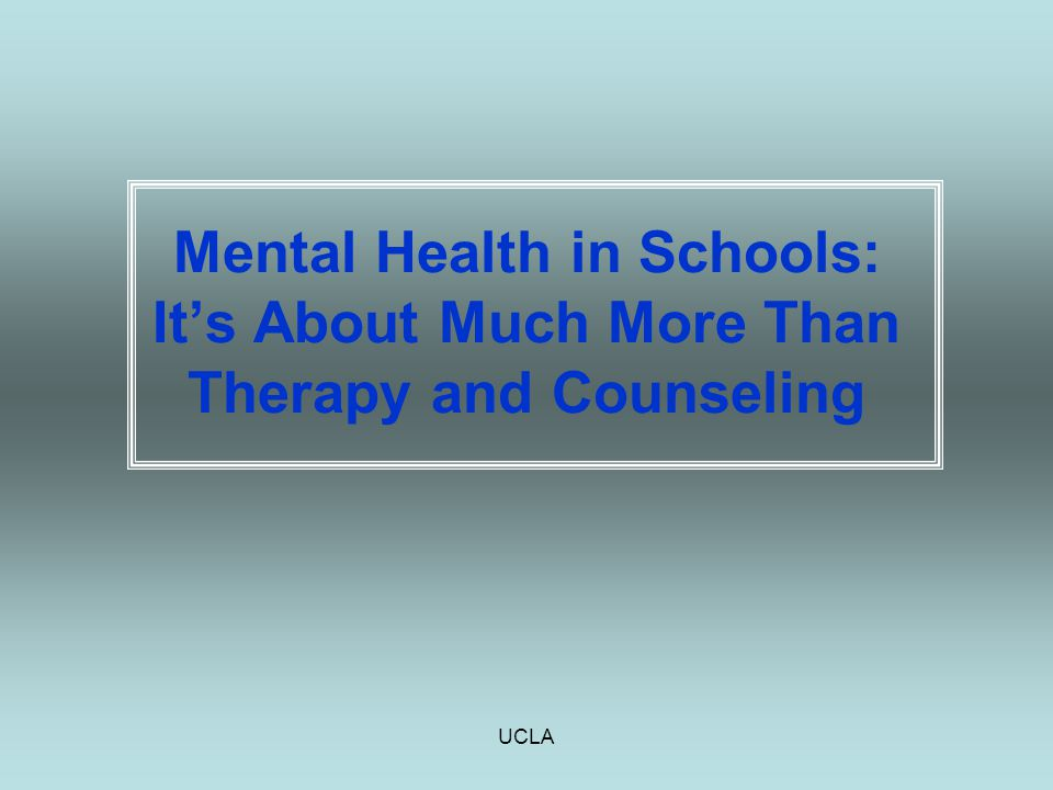 UCLA Mental Health in Schools: It's About Much More Than Therapy and Counseling