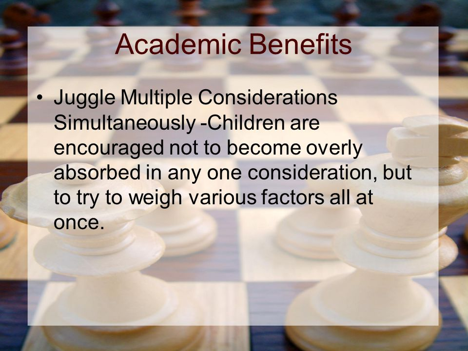 Academic Benefits Juggle Multiple Considerations Simultaneously -Children are encouraged not to become overly absorbed in any one consideration, but to try to weigh various factors all at once.