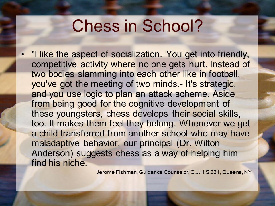 Chess in School. I like the aspect of socialization.