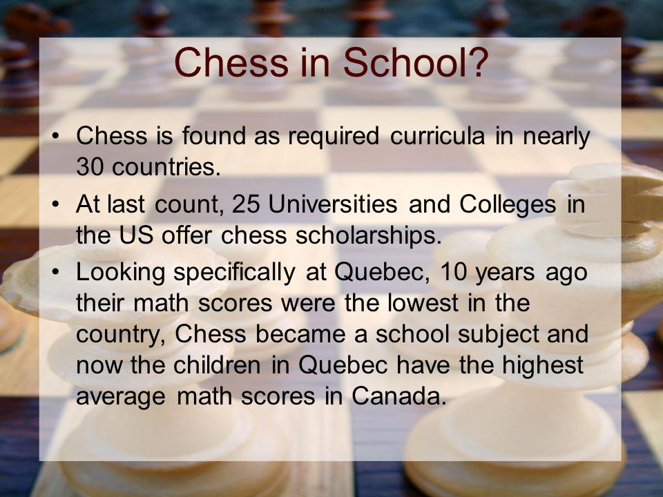 Chess in School. Chess is found as required curricula in nearly 30 countries.