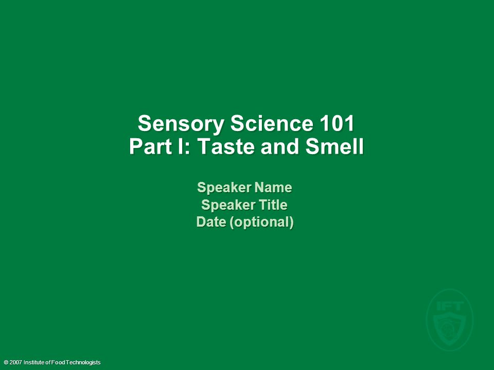 © 2007 Institute of Food Technologists 2 What is Sensory Evaluation.