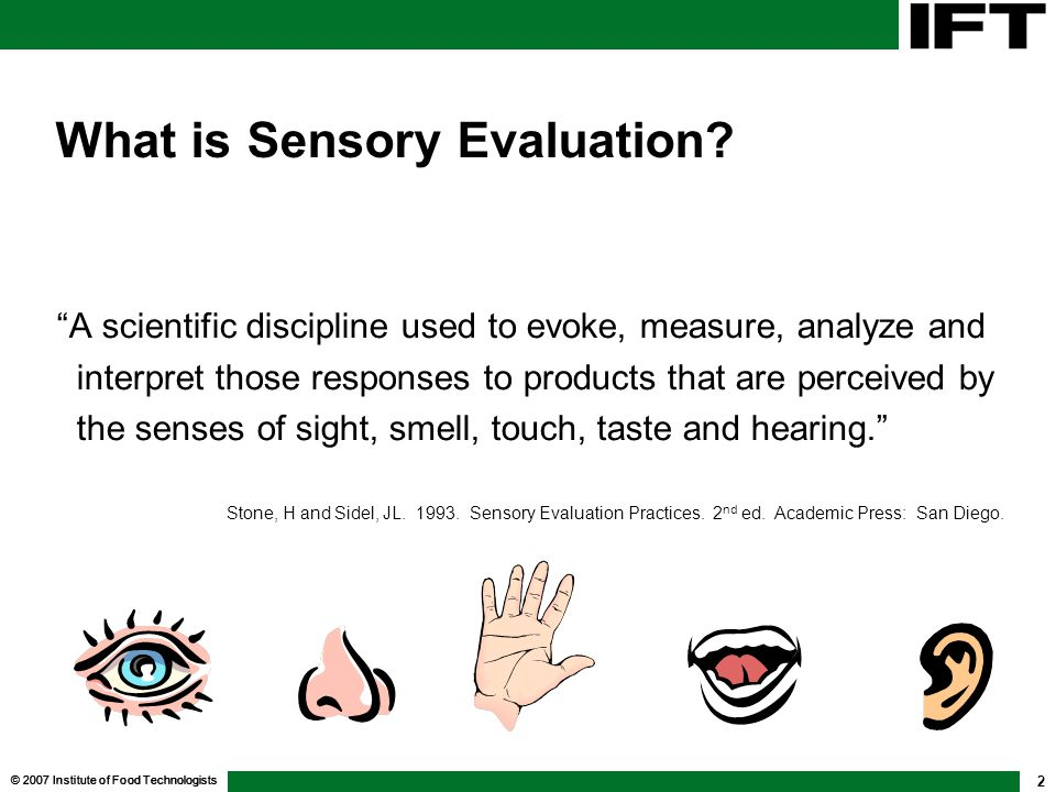 © 2007 Institute of Food Technologists 3 How is Sensory Evaluation Used.