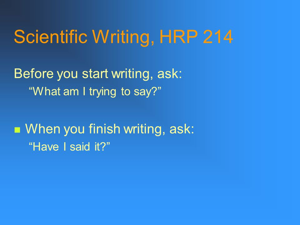 Scientific Writing, HRP 214 Clear writing starts with clear thinking.