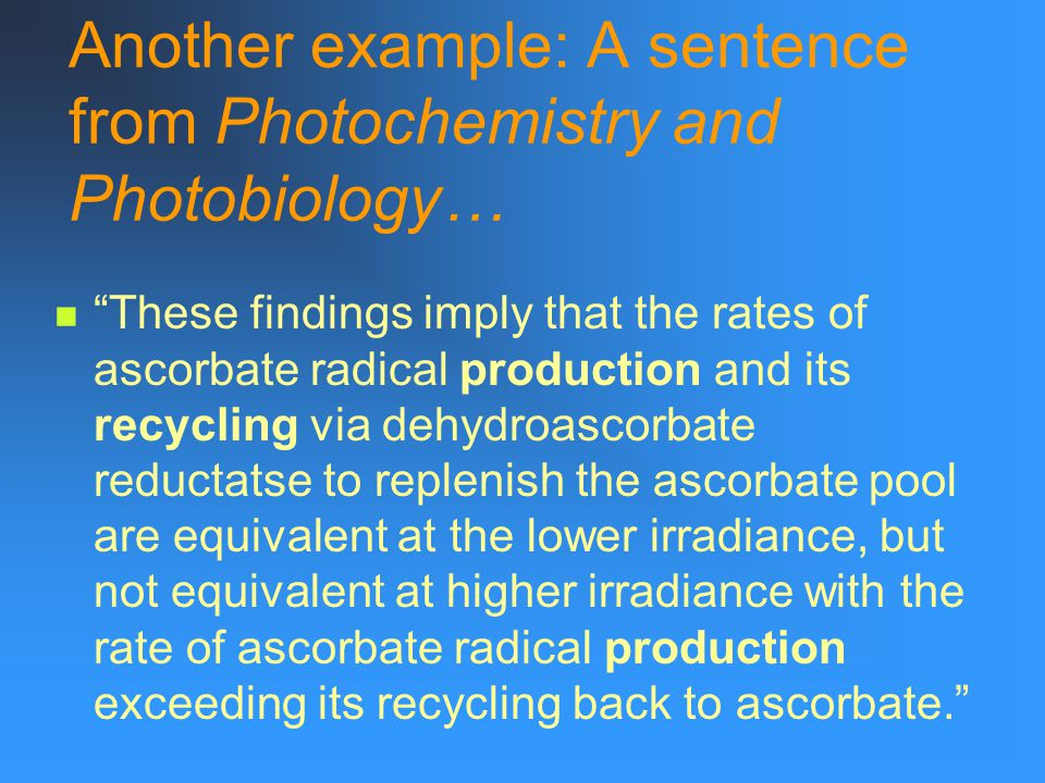 """Another example: A sentence from Photochemistry and Photobiology… """"These findings imply that the rates of ascorbate radical production and its recycli"""