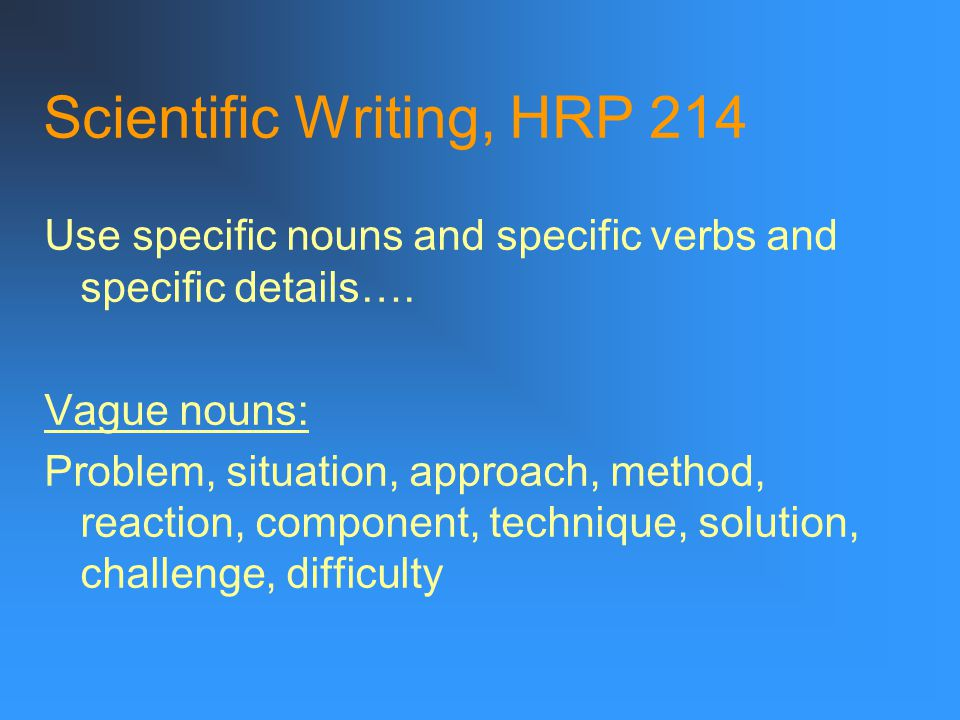 """Scientific Writing, HRP 214 """"Prefer the specific to the general, the definite to the vague, the concrete to the abstract."""" --Strunk and White """"Some wo"""
