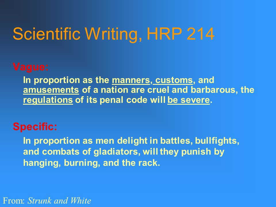 Scientific Writing, HRP 214 Use specific nouns and specific verbs and specific details…. Vague nouns: Problem, situation, approach, method, reaction,
