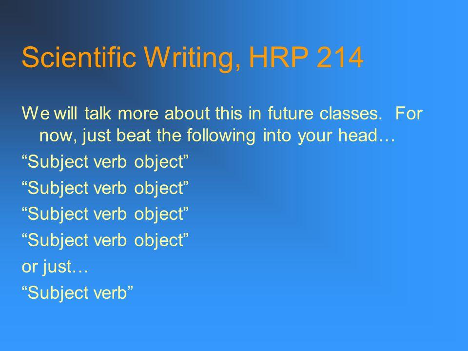 Scientific Writing, HRP 214 Sentences 4. Follow: subject + verb + object (active voice!)