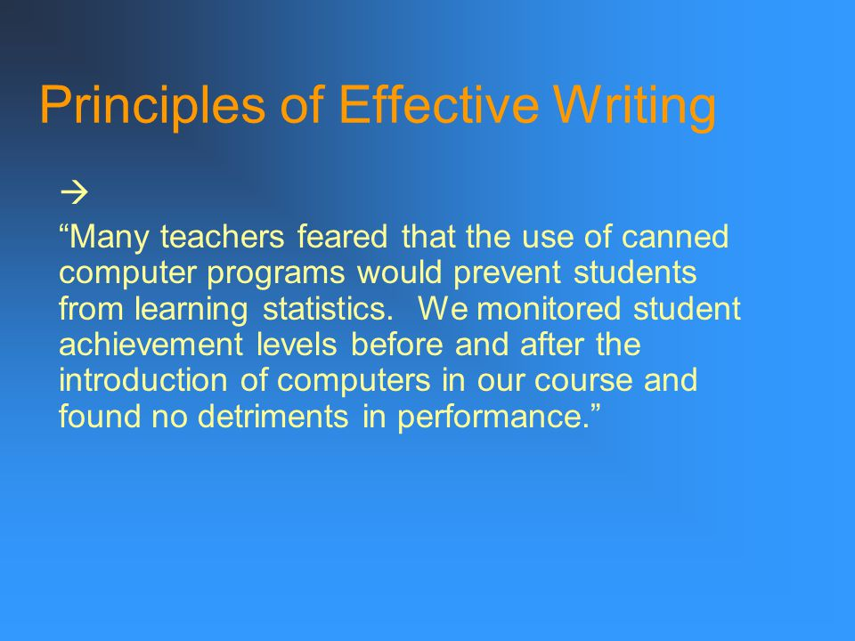 """Principles of Effective Writing """"The fear expressed by some teachers that students would not learn statistics well if they were permitted to use canne"""