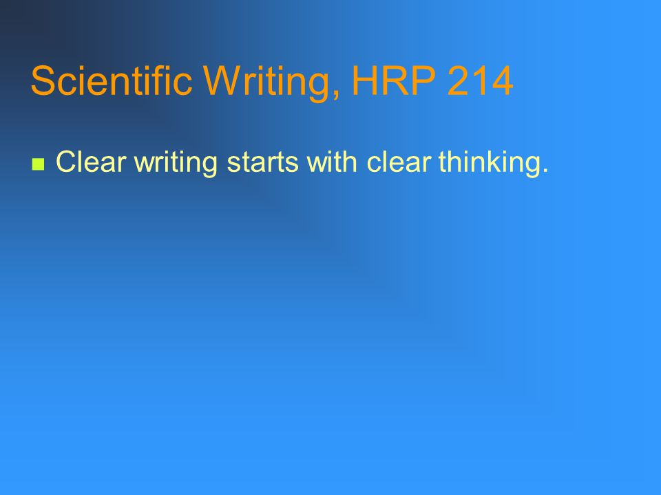 Scientific Writing, HRP 214 Reading list ** Read, pay attention, and imitate. My favorite sources of good writing… The New Yorker The New York Times H
