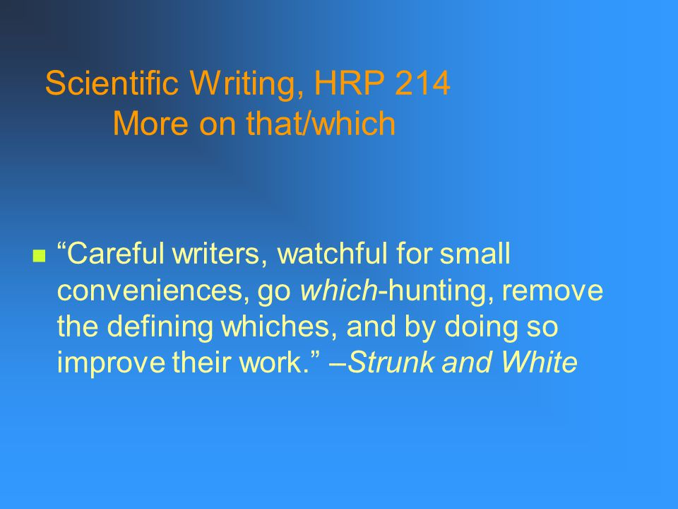Scientific Writing, HRP 214 More on that/which The lawn mower that is broken is in the garage. (Identifies which* lawn mower.) The lawn mower, which i